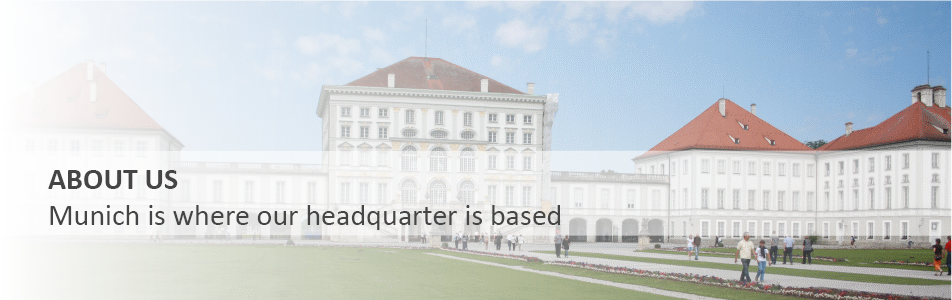 About Us Our headquarter is based in Munich